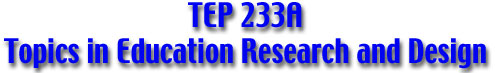 TEP 233A Topics in Education Research and Design
